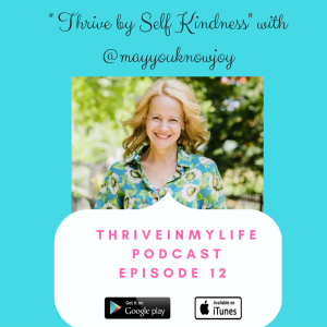 #Podcast Ep 12: Thrive by Self Kindness with @mayyouknowjoy