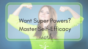 Want Super Powers? Master Self-Efficacy and See Yourself Soar