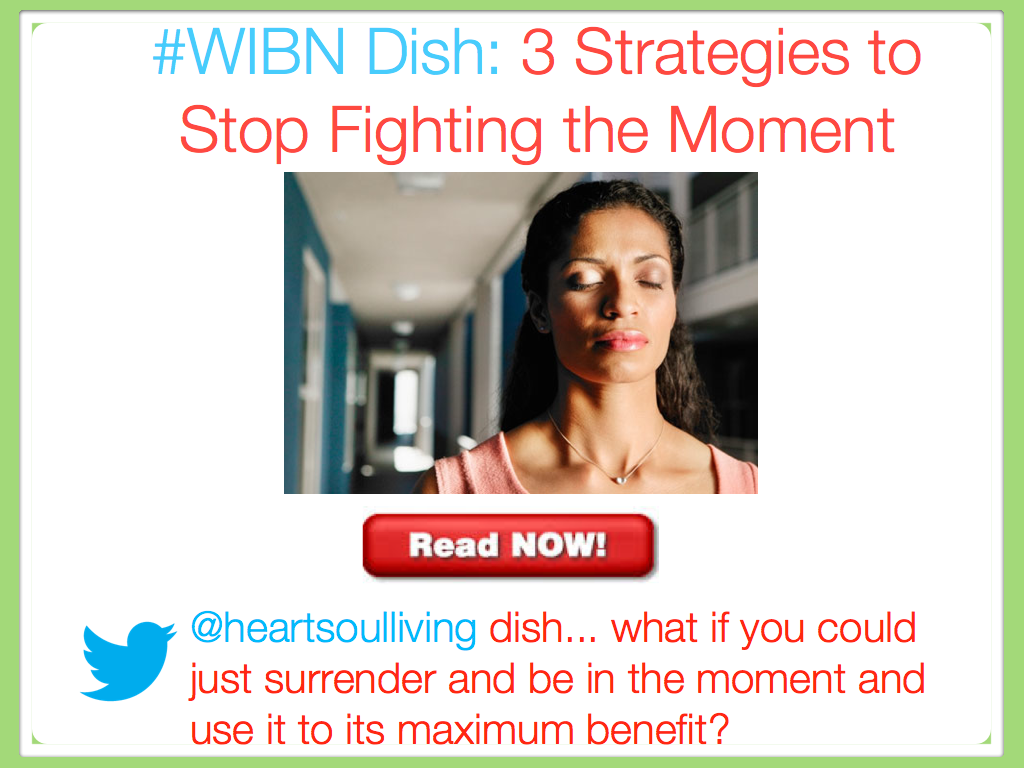 3 Strategies to Stop Fighting the Moment