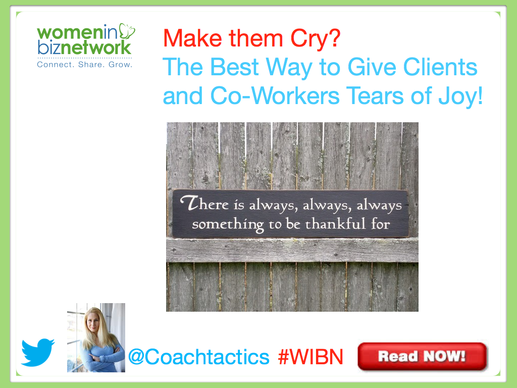 Make them Cry – The Best Way to Give Clients and Co Workers Tears of Joy!