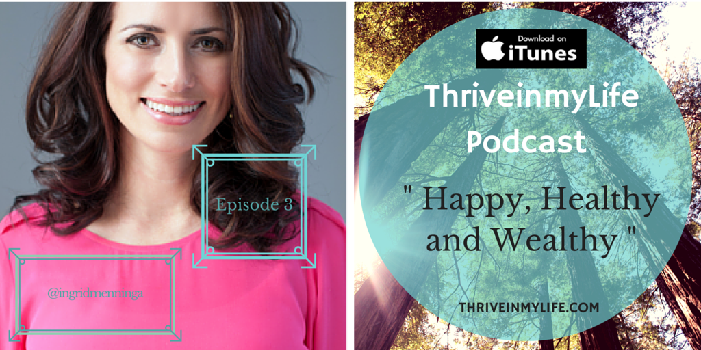 #Thriveinmylife Episode 3 Happy, Healthy and Wealthy with @ingridmenninga